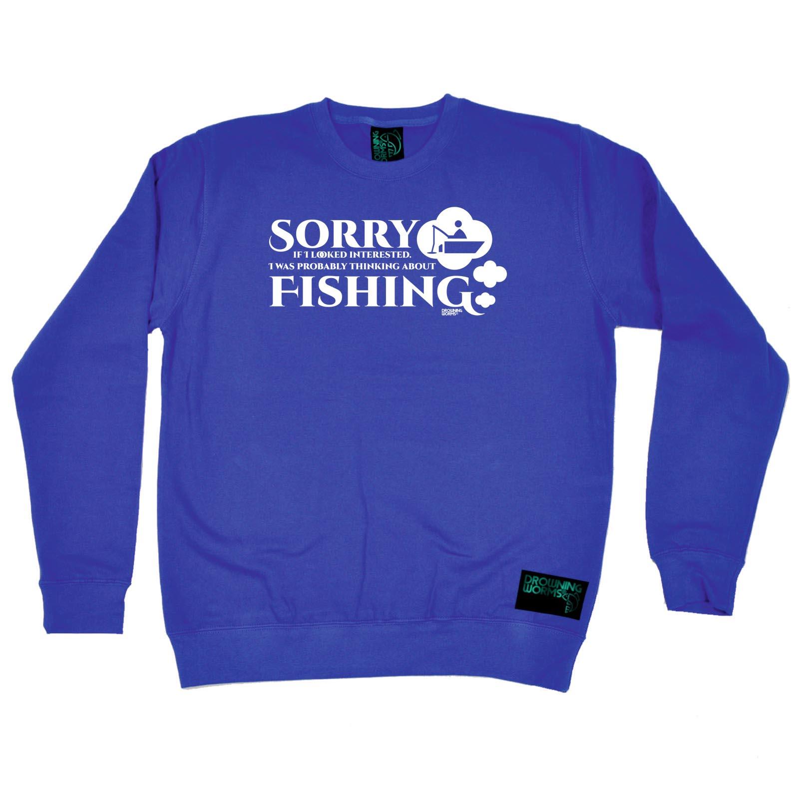 Sorry If I Looked Interested Fishi Fishing Sweatshirt Funny Novelty Jumper Top